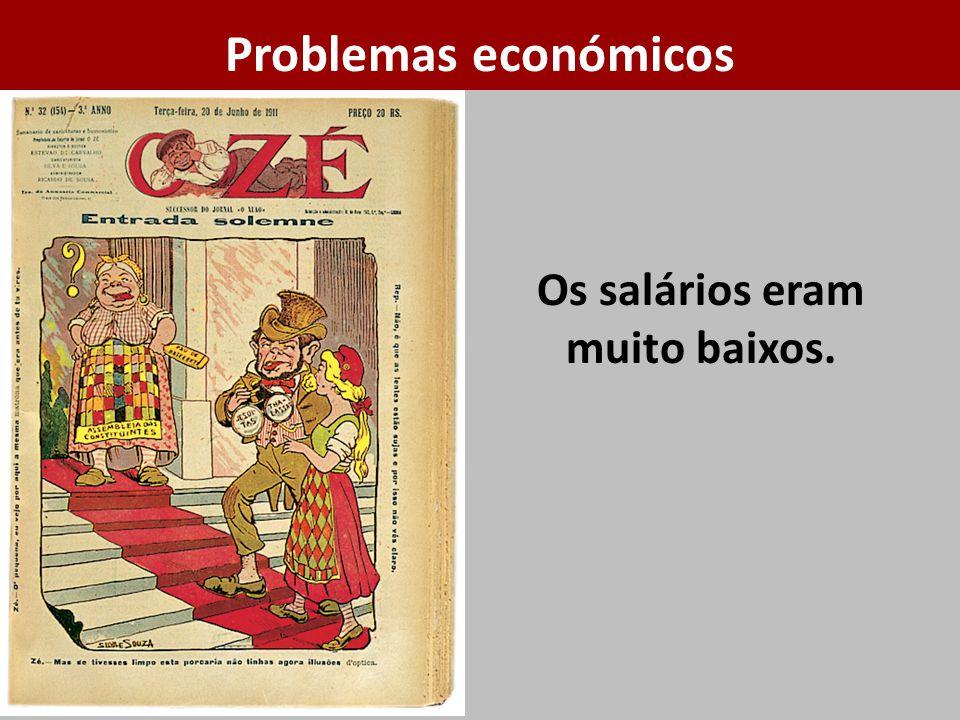 Os salários eram muito baixos. Problemas económicos