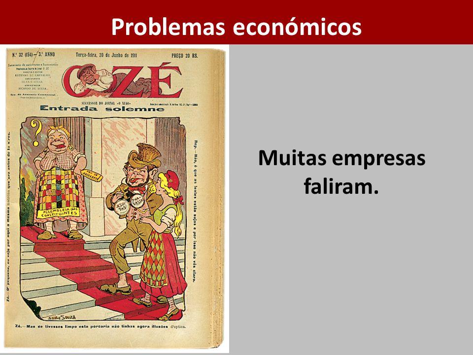 Muitas empresas faliram. Problemas económicos