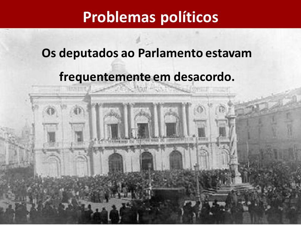 Os deputados ao Parlamento estavam frequentemente em desacordo. Problemas políticos