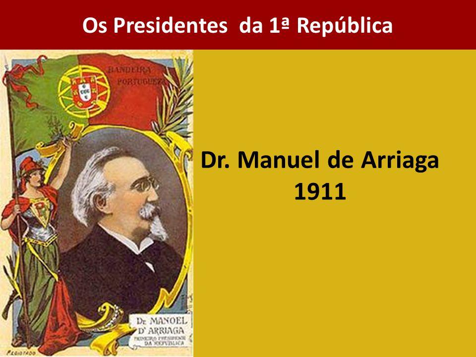 Dr. Manuel de Arriaga 1911 Os Presidentes da 1ª República