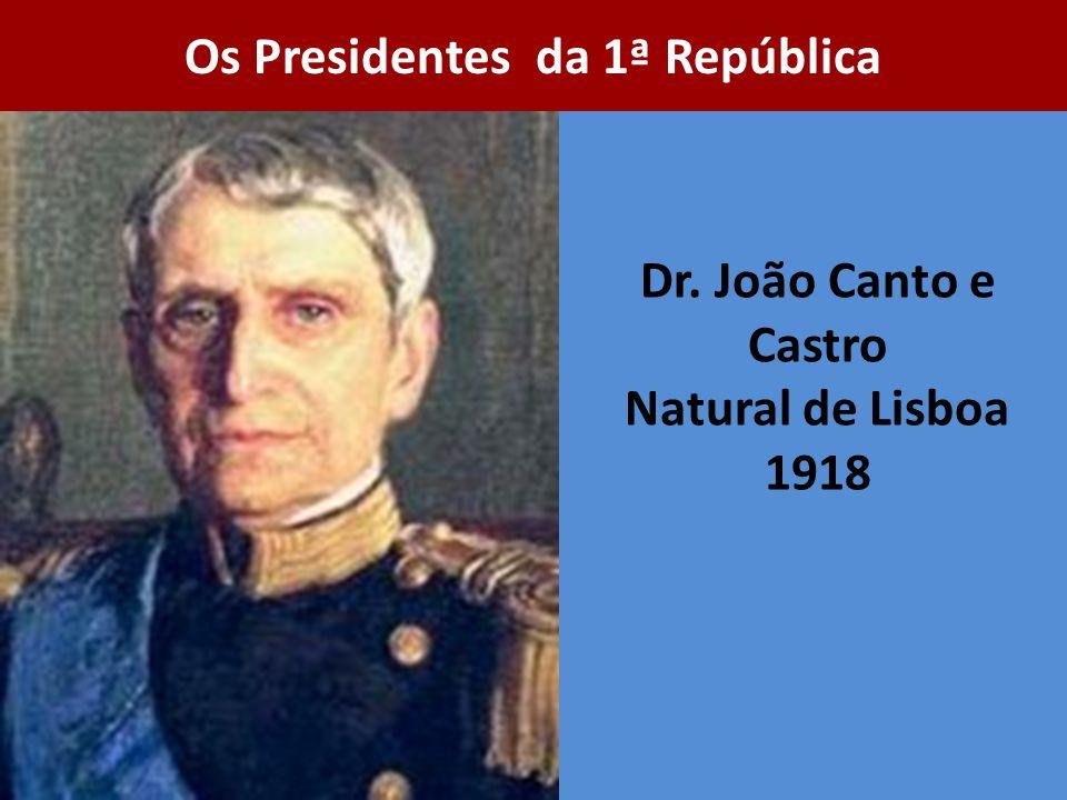 Dr. João Canto e Castro Natural de Lisboa 1918 Os Presidentes da 1ª República