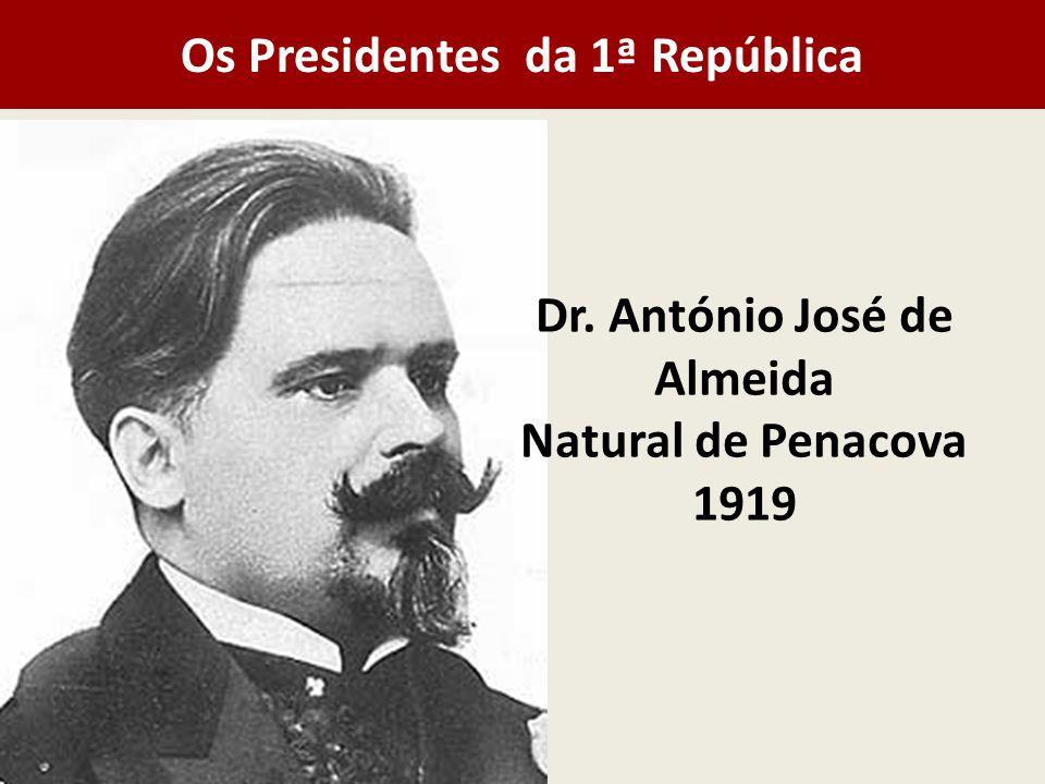 Dr. António José de Almeida Natural de Penacova 1919 Os Presidentes da 1ª República