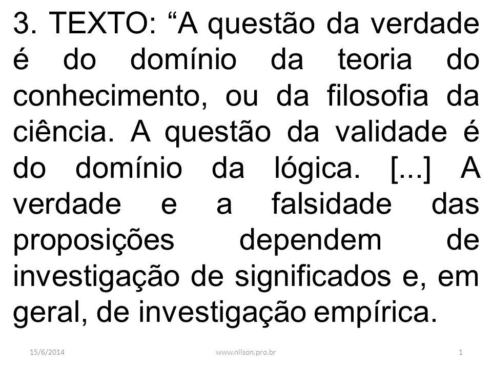 3. TEXTO: A questão da verdade é do domínio da teoria do conhecimento, ou da filosofia da ciência. A questão da validade é do domínio da lógica. [...]