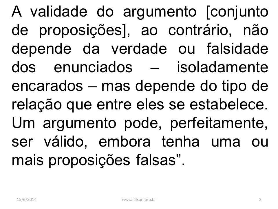 A validade do argumento [conjunto de proposições], ao contrário, não depende da verdade ou falsidade dos enunciados – isoladamente encarados – mas depende do tipo de relação que entre eles se estabelece.