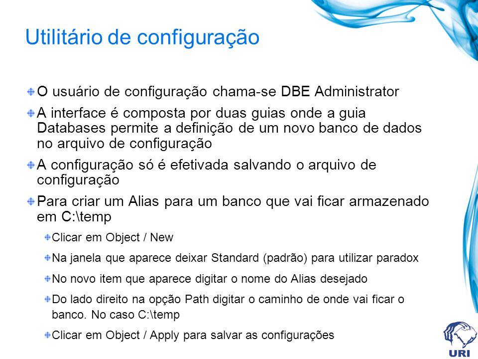 Utilitário de configuração O usuário de configuração chama-se DBE Administrator A interface é composta por duas guias onde a guia Databases permite a