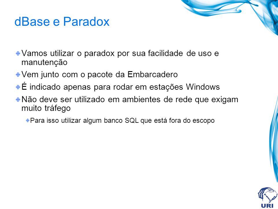 dBase e Paradox Vamos utilizar o paradox por sua facilidade de uso e manutenção Vem junto com o pacote da Embarcadero É indicado apenas para rodar em