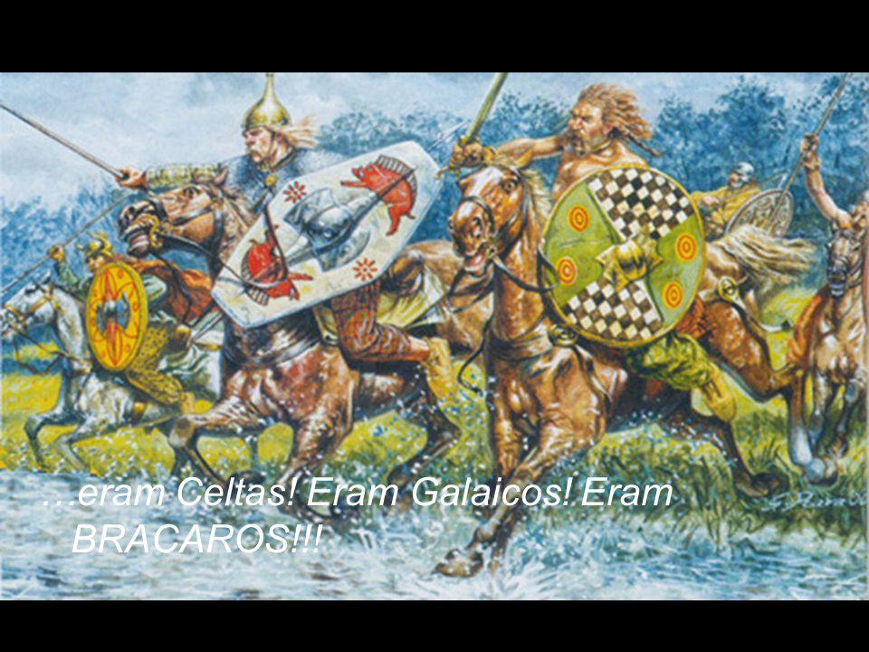 …eram Celtas! Eram Galaicos! Eram BRACAROS!!!