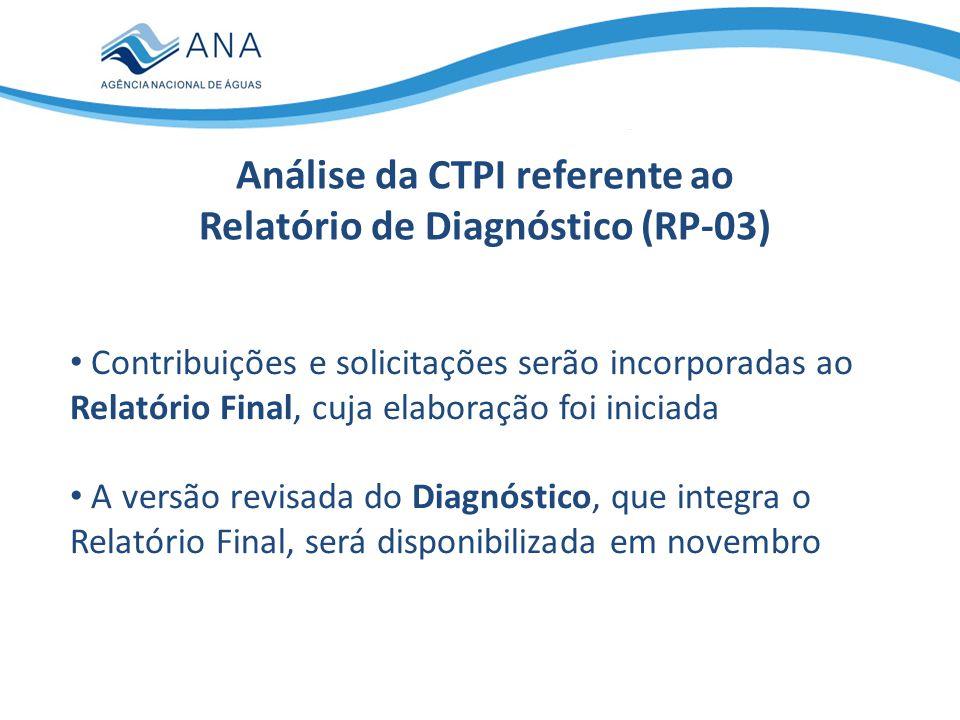 Análise da CTPI referente ao Relatório de Diagnóstico (RP-03) Contribuições e solicitações serão incorporadas ao Relatório Final, cuja elaboração foi iniciada A versão revisada do Diagnóstico, que integra o Relatório Final, será disponibilizada em novembro