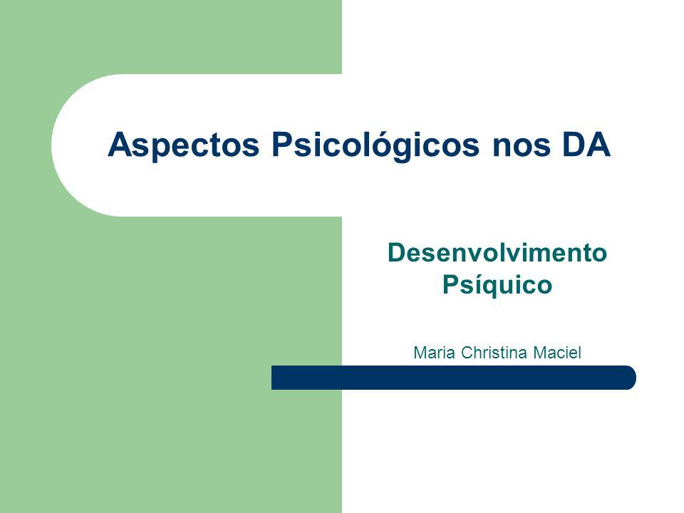 Aspectos Psicológicos nos DA Desenvolvimento Psíquico Maria Christina Maciel
