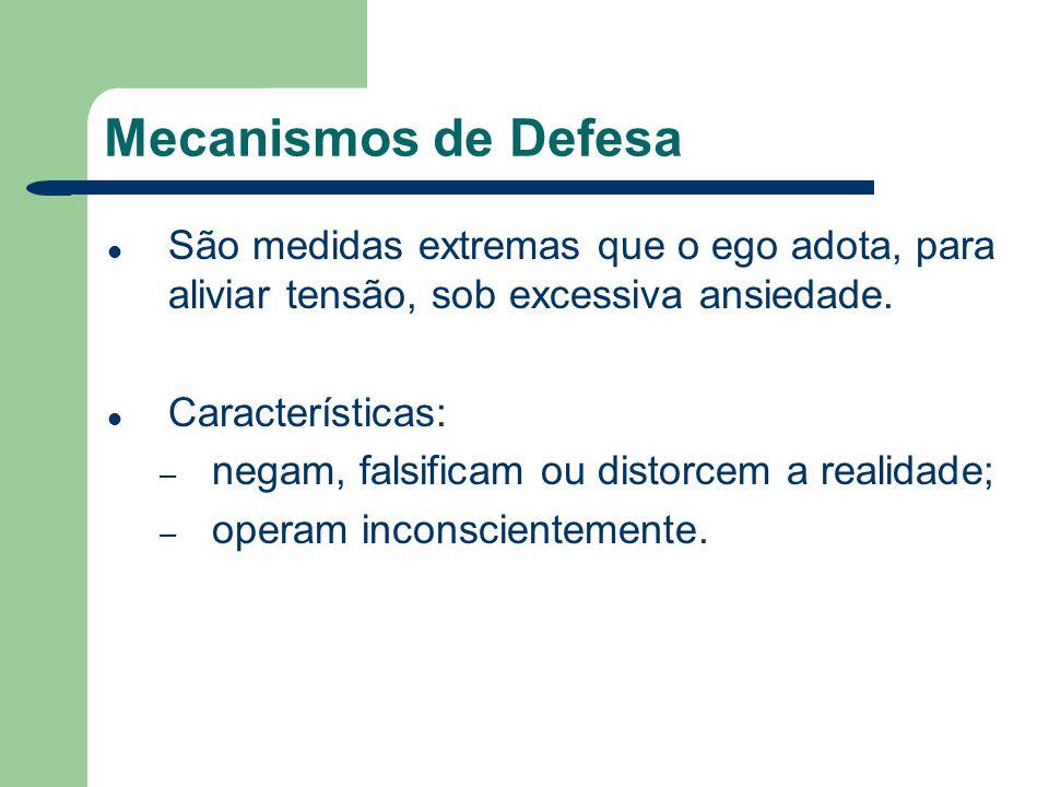Mecanismos de Defesa São medidas extremas que o ego adota, para aliviar tensão, sob excessiva ansiedade. Características: – negam, falsificam ou disto
