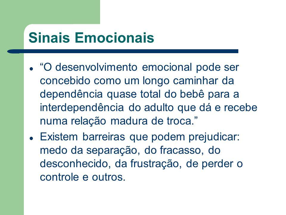 Sinais Emocionais O desenvolvimento emocional pode ser concebido como um longo caminhar da dependência quase total do bebê para a interdependência do