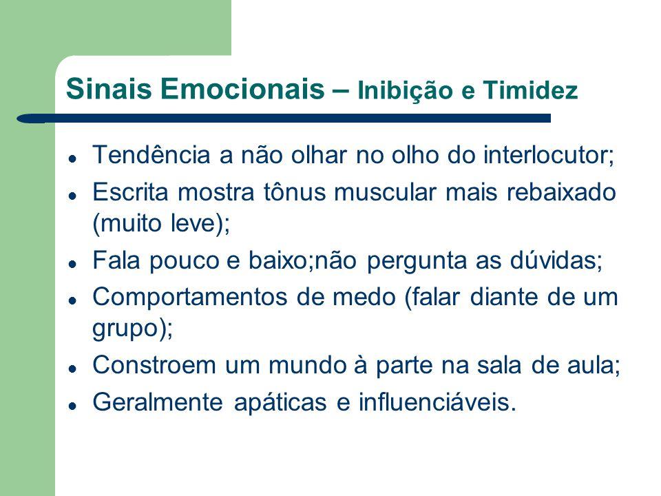 Sinais Emocionais – Inibição e Timidez Tendência a não olhar no olho do interlocutor; Escrita mostra tônus muscular mais rebaixado (muito leve); Fala