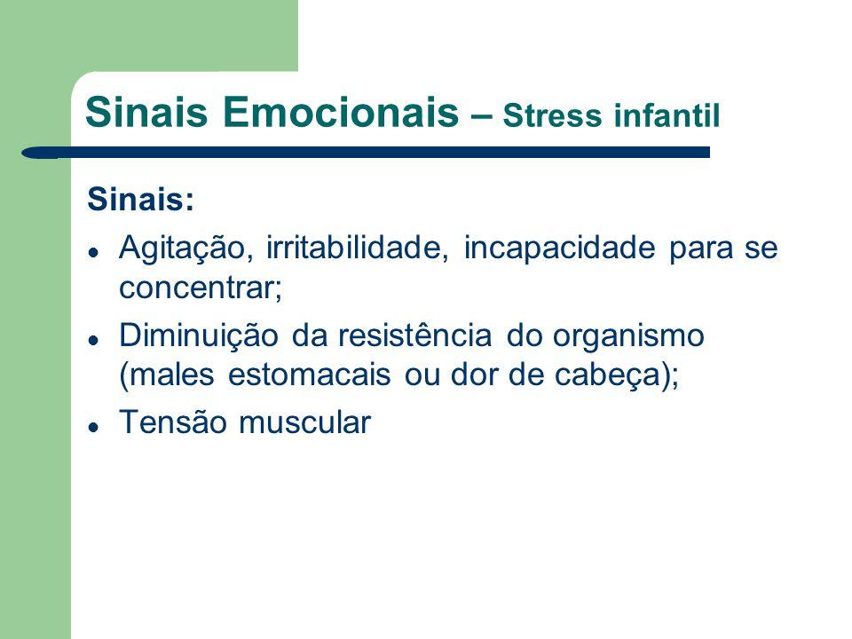 Sinais Emocionais – Stress infantil Sinais: Agitação, irritabilidade, incapacidade para se concentrar; Diminuição da resistência do organismo (males e