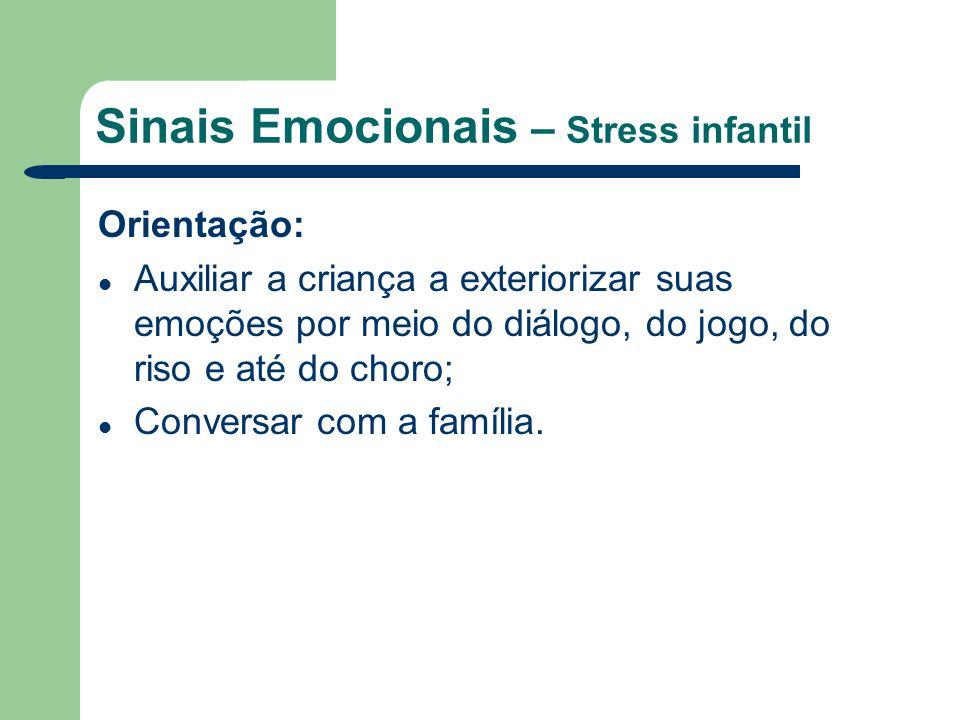 Sinais Emocionais – Stress infantil Orientação: Auxiliar a criança a exteriorizar suas emoções por meio do diálogo, do jogo, do riso e até do choro; C