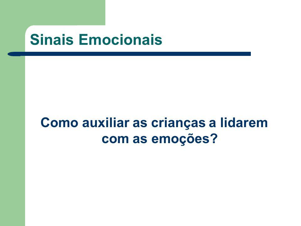 Sinais Emocionais Como auxiliar as crianças a lidarem com as emoções?