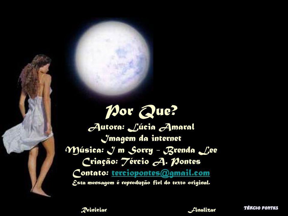 Por Que.Autora: Lúcia Amaral Imagem da internet Música: I m Sorry - Brenda Lee Criação: Tércio A.