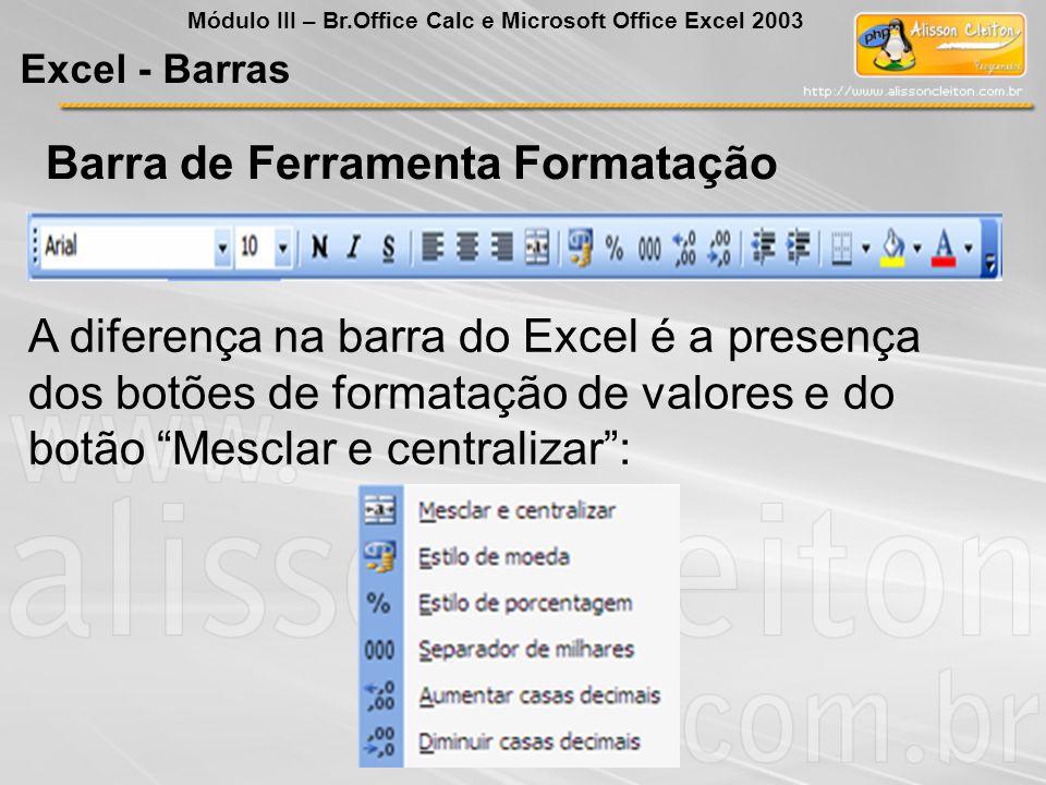 Barra de Ferramenta Formatação A diferença na barra do Excel é a presença dos botões de formatação de valores e do botão Mesclar e centralizar: Excel