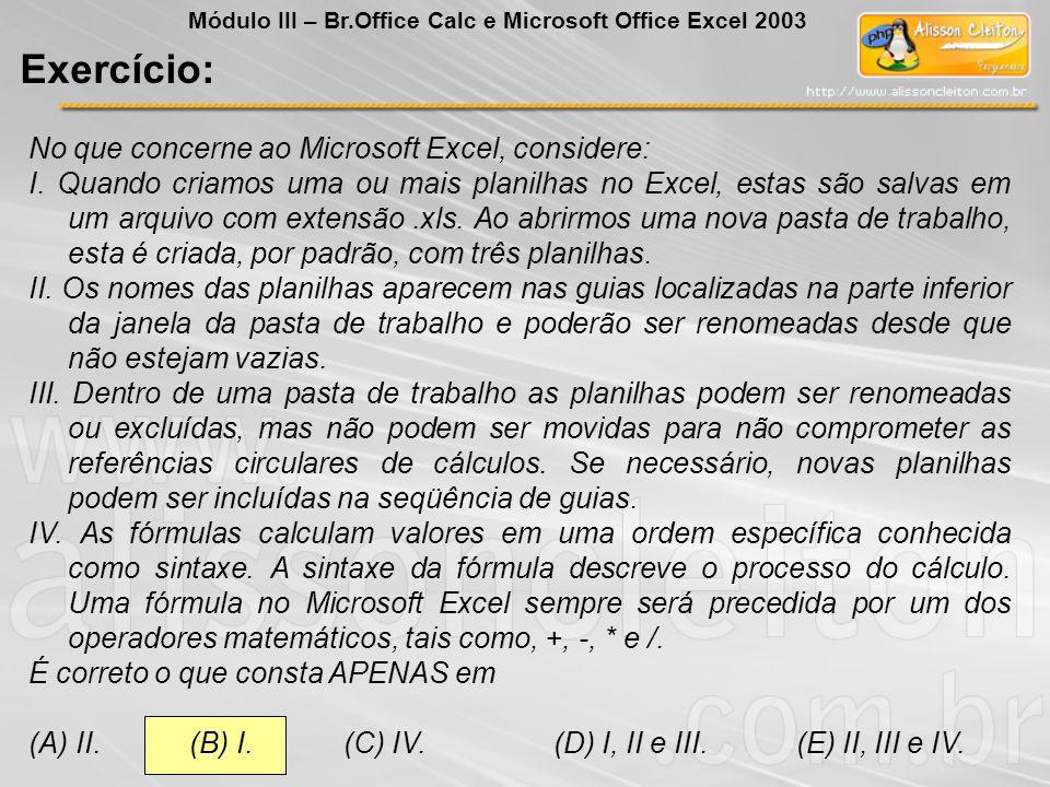 No que concerne ao Microsoft Excel, considere: I. Quando criamos uma ou mais planilhas no Excel, estas são salvas em um arquivo com extensão.xls. Ao a