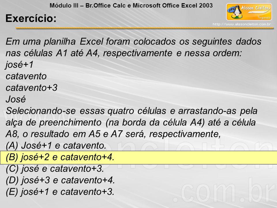 Em uma planilha Excel foram colocados os seguintes dados nas células A1 até A4, respectivamente e nessa ordem: josé+1 catavento catavento+3 José Selec