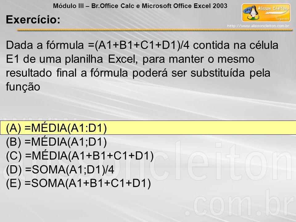 Dada a fórmula =(A1+B1+C1+D1)/4 contida na célula E1 de uma planilha Excel, para manter o mesmo resultado final a fórmula poderá ser substituída pela