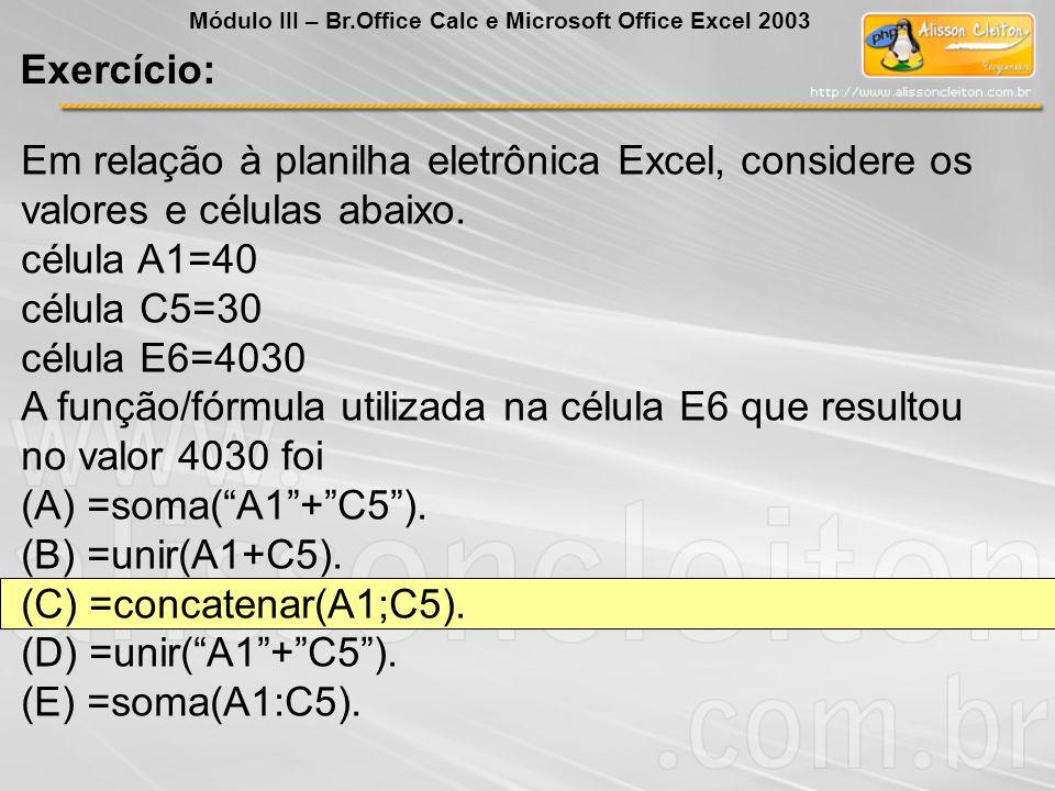 Em relação à planilha eletrônica Excel, considere os valores e células abaixo. célula A1=40 célula C5=30 célula E6=4030 A função/fórmula utilizada na