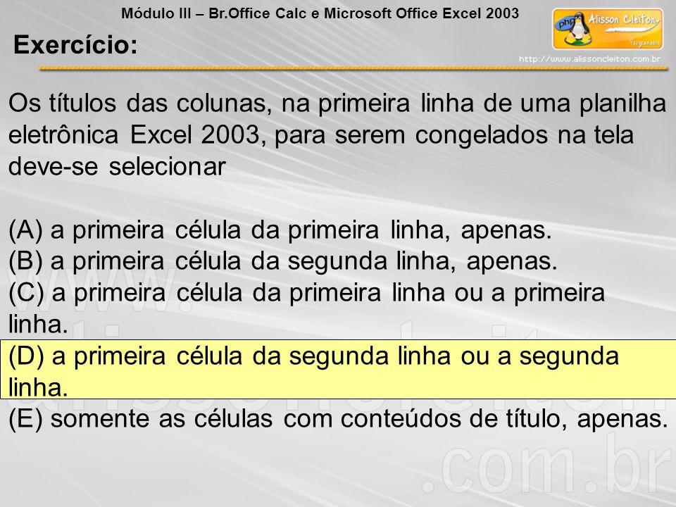 Os títulos das colunas, na primeira linha de uma planilha eletrônica Excel 2003, para serem congelados na tela deve-se selecionar (A) a primeira célul