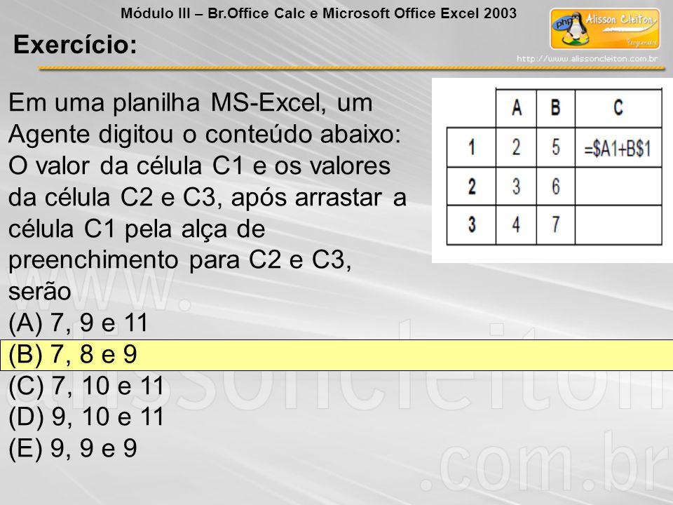 Exercício: Módulo III – Br.Office Calc e Microsoft Office Excel 2003 Em uma planilha MS-Excel, um Agente digitou o conteúdo abaixo: O valor da célula