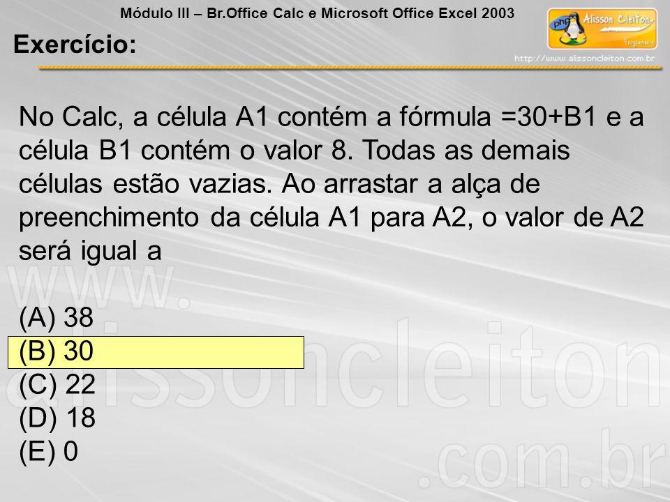 No Calc, a célula A1 contém a fórmula =30+B1 e a célula B1 contém o valor 8. Todas as demais células estão vazias. Ao arrastar a alça de preenchimento