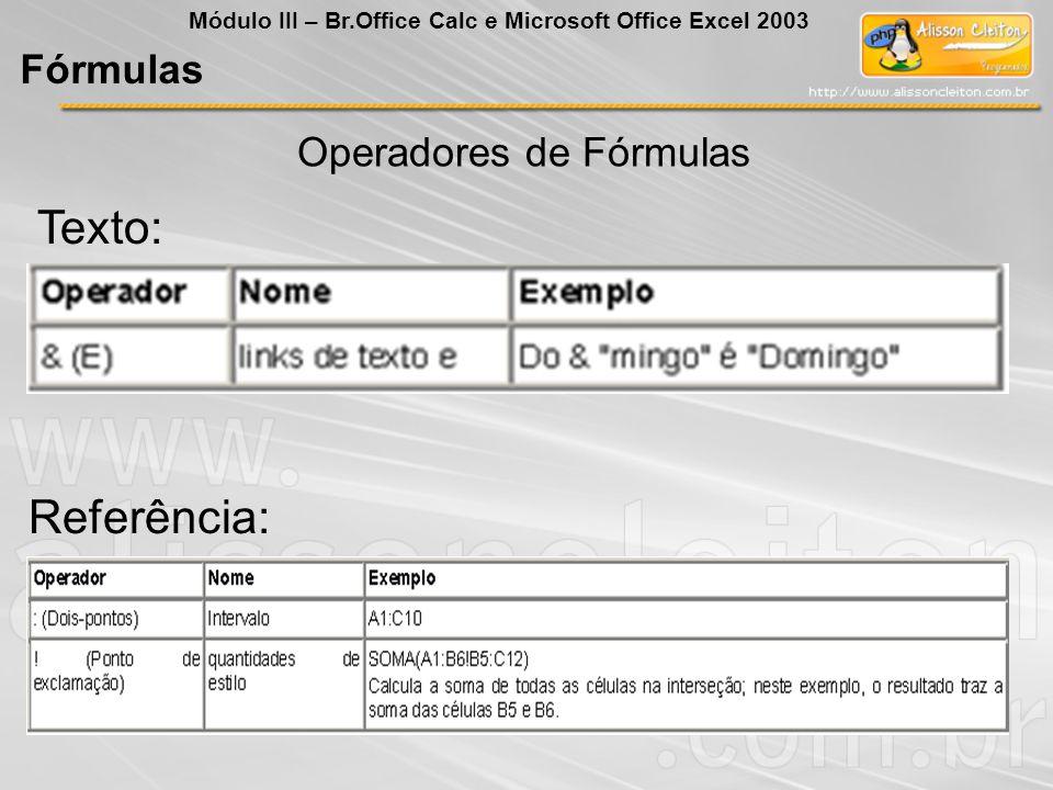 Texto: Referência: Módulo III – Br.Office Calc e Microsoft Office Excel 2003 Fórmulas Operadores de Fórmulas