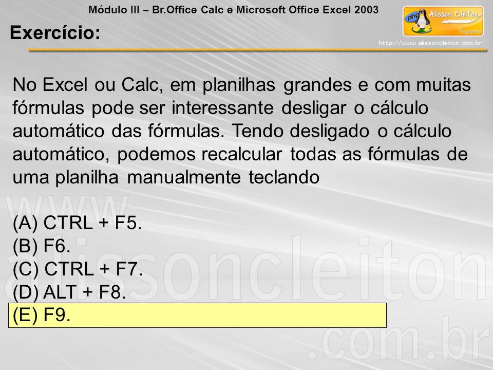 No Excel ou Calc, em planilhas grandes e com muitas fórmulas pode ser interessante desligar o cálculo automático das fórmulas. Tendo desligado o cálcu