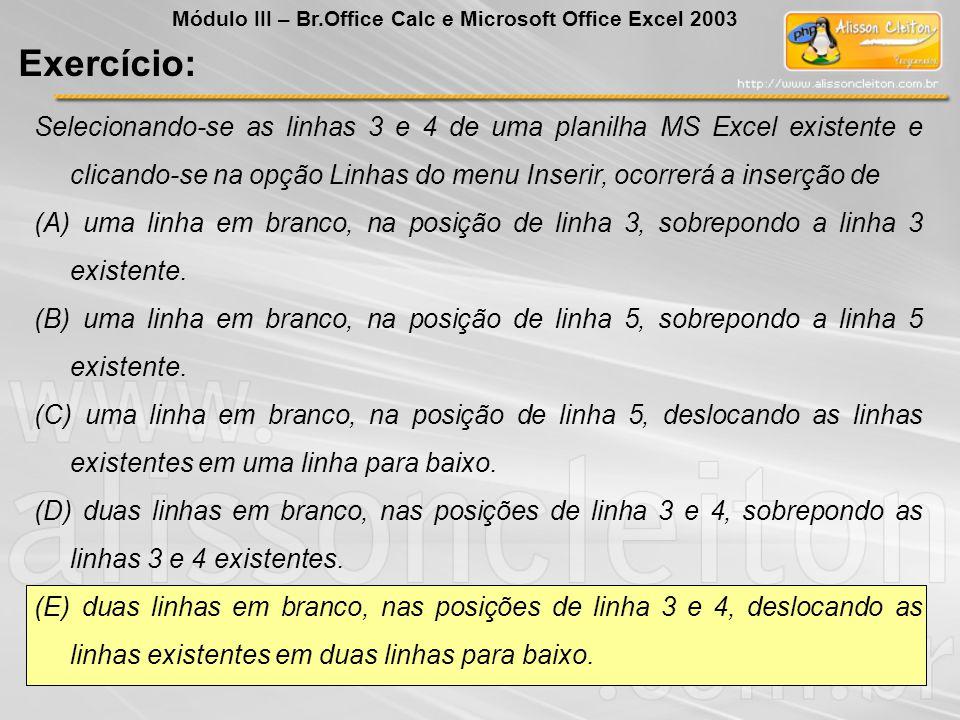 Selecionando-se as linhas 3 e 4 de uma planilha MS Excel existente e clicando-se na opção Linhas do menu Inserir, ocorrerá a inserção de (A) uma linha