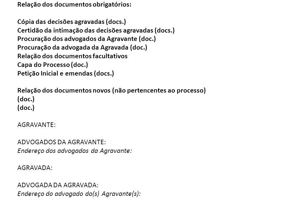 Relação dos documentos obrigatórios: Cópia das decisões agravadas (docs.) Certidão da intimação das decisões agravadas (docs.) Procuração dos advogado