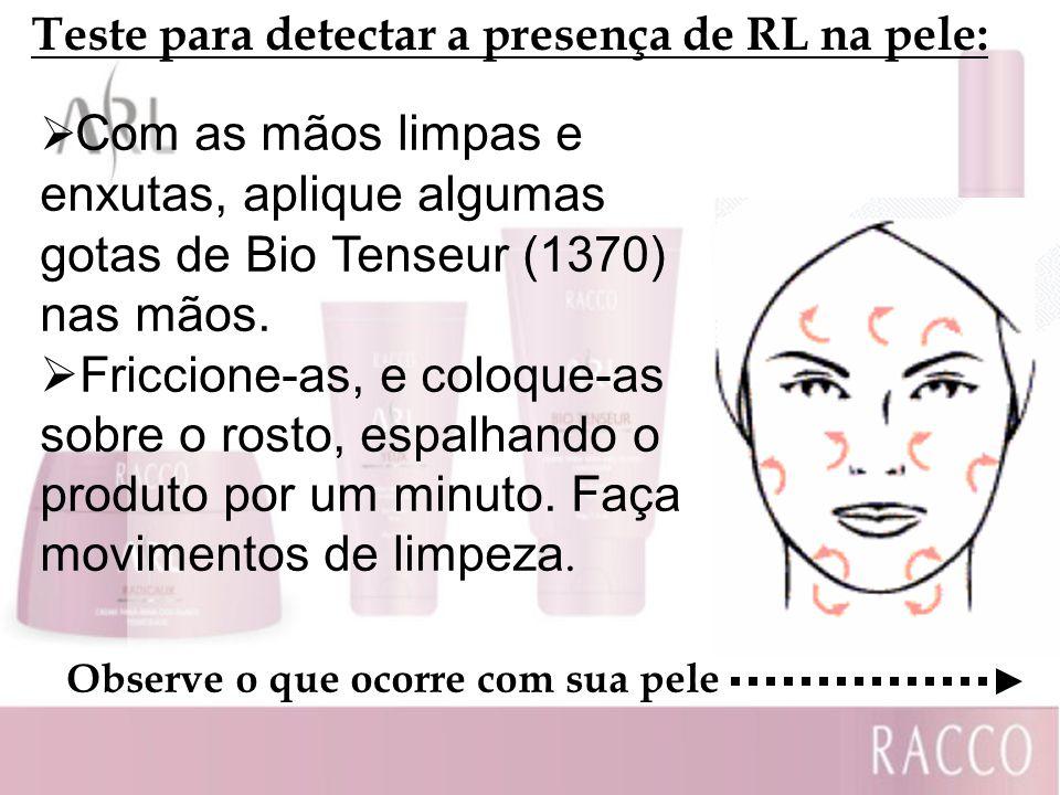 Teste para detectar a presença de RL na pele: Com as mãos limpas e enxutas, aplique algumas gotas de Bio Tenseur (1370) nas mãos. Friccione-as, e colo