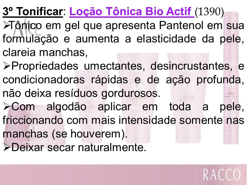 3º Tonificar: Loção Tônica Bio Actif (1390) Tônico em gel que apresenta Pantenol em sua formulação e aumenta a elasticidade da pele, clareia manchas,