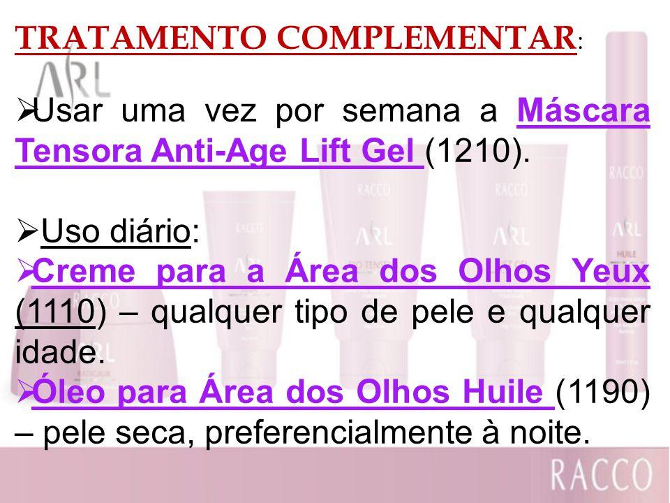 TRATAMENTO COMPLEMENTAR : Usar uma vez por semana a Máscara Tensora Anti-Age Lift Gel (1210). Uso diário: Creme para a Área dos Olhos Yeux (1110) – qu