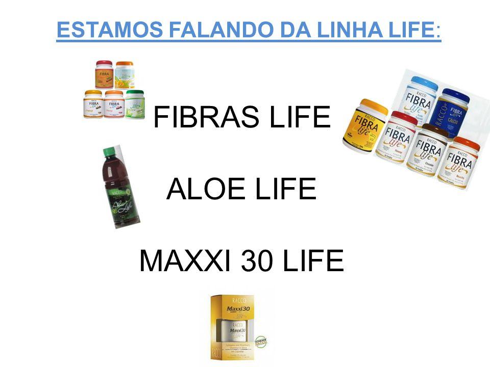 ESTAMOS FALANDO DA LINHA LIFE: FIBRAS LIFE ALOE LIFE MAXXI 30 LIFE