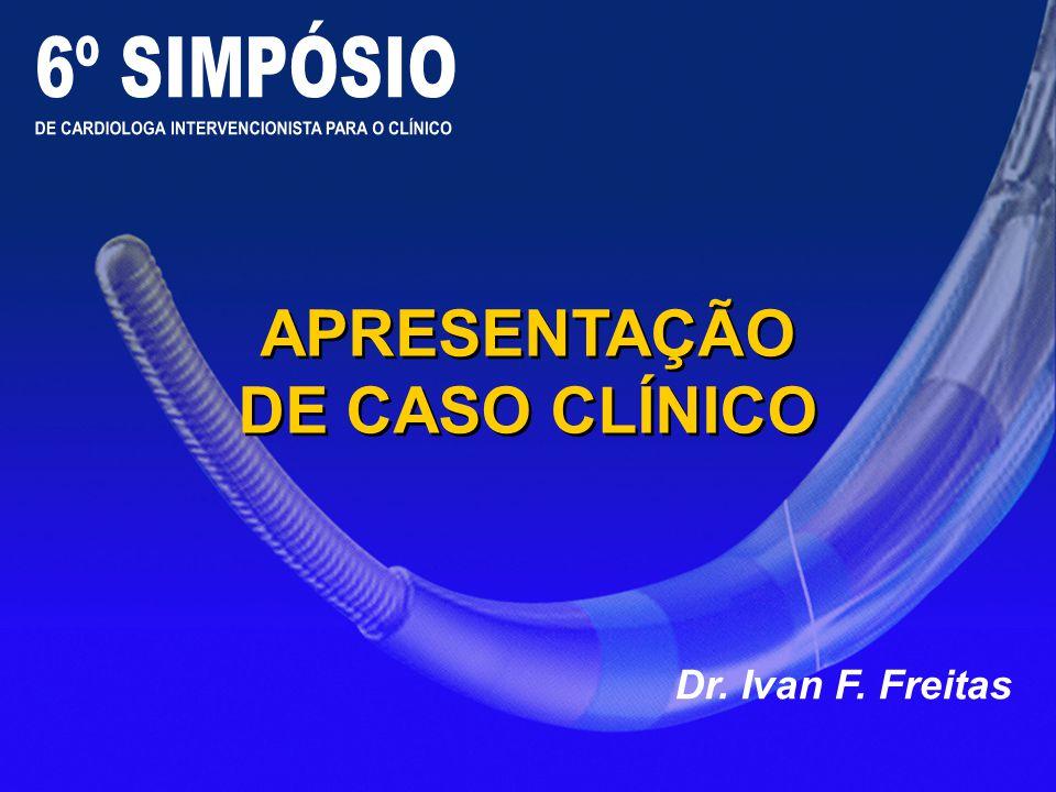 APRESENTAÇÃO DE CASO CLÍNICO Dr. Ivan F. Freitas