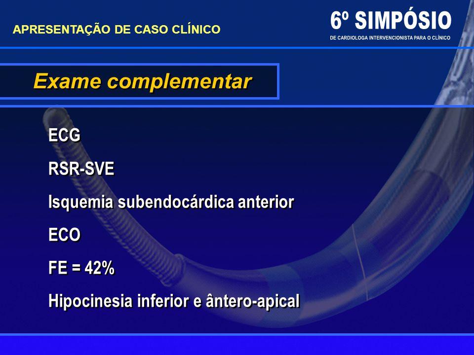 Exame complementar ECG RSR-SVE Isquemia subendocárdica anterior ECO FE = 42% Hipocinesia inferior e ântero-apical ECG RSR-SVE Isquemia subendocárdica