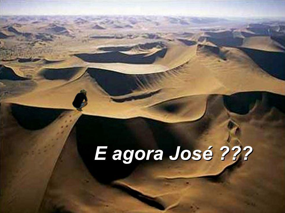 E agora José ??? E agora José ???