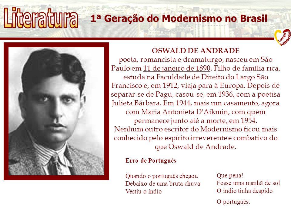 1ª Geração do Modernismo no Brasil OSWALD DE ANDRADE poeta, romancista e dramaturgo, nasceu em São Paulo em 11 de janeiro de 1890.