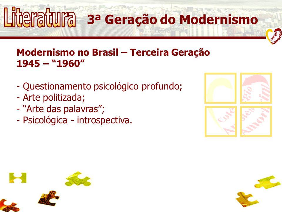 Modernismo no Brasil – Terceira Geração 1945 – 1960 - Questionamento psicológico profundo; - Arte politizada; - Arte das palavras; - Psicológica - introspectiva.