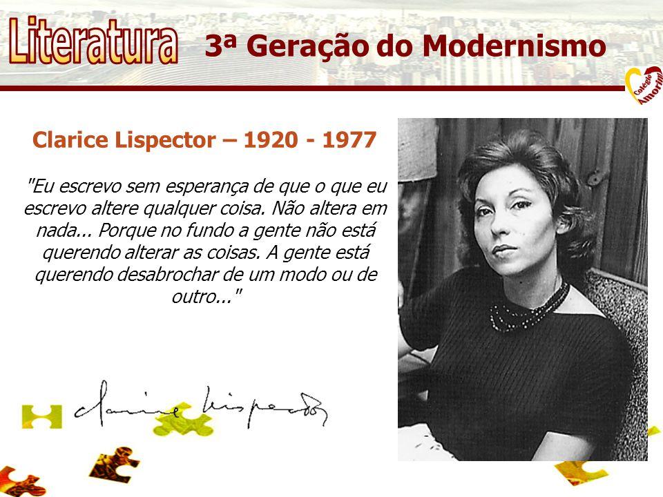 Clarice Lispector – 1920 - 1977 Eu escrevo sem esperança de que o que eu escrevo altere qualquer coisa.