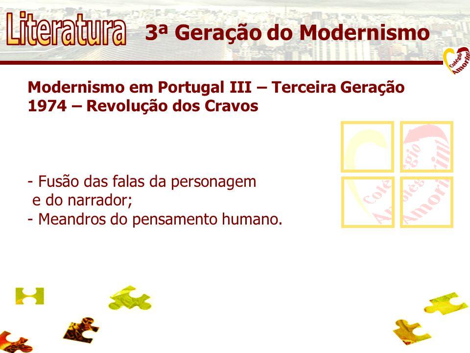 Modernismo em Portugal III – Terceira Geração 1974 – Revolução dos Cravos - Fusão das falas da personagem e do narrador; - Meandros do pensamento humano.