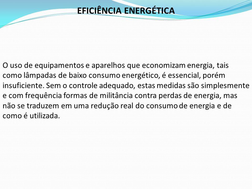 O uso de equipamentos e aparelhos que economizam energia, tais como lâmpadas de baixo consumo energético, é essencial, porém insuficiente. Sem o contr