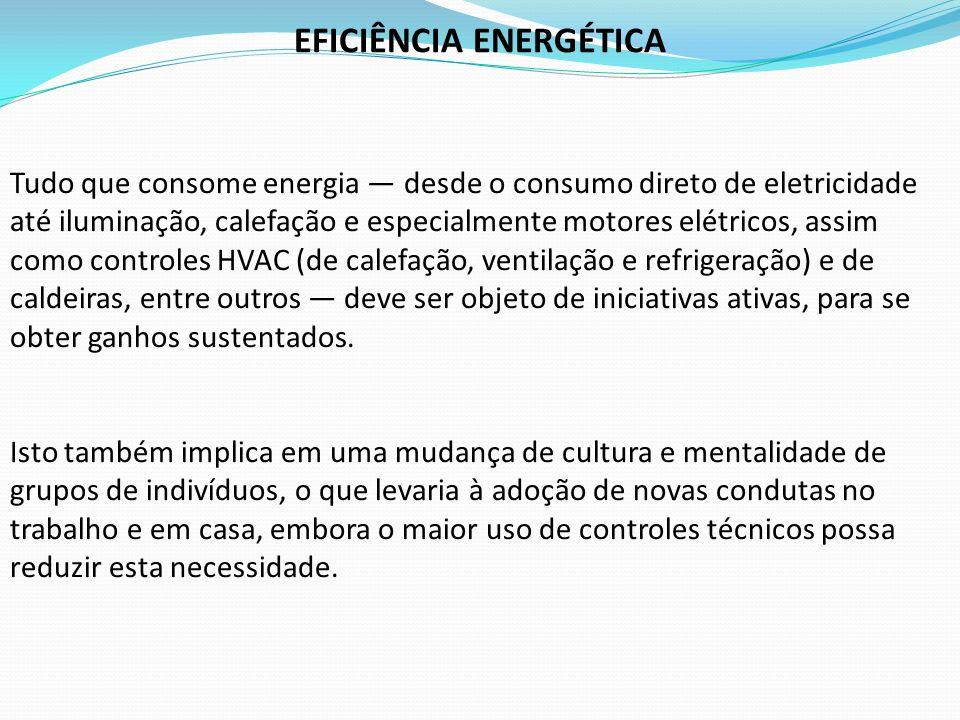 Tudo que consome energia desde o consumo direto de eletricidade até iluminação, calefação e especialmente motores elétricos, assim como controles HVAC