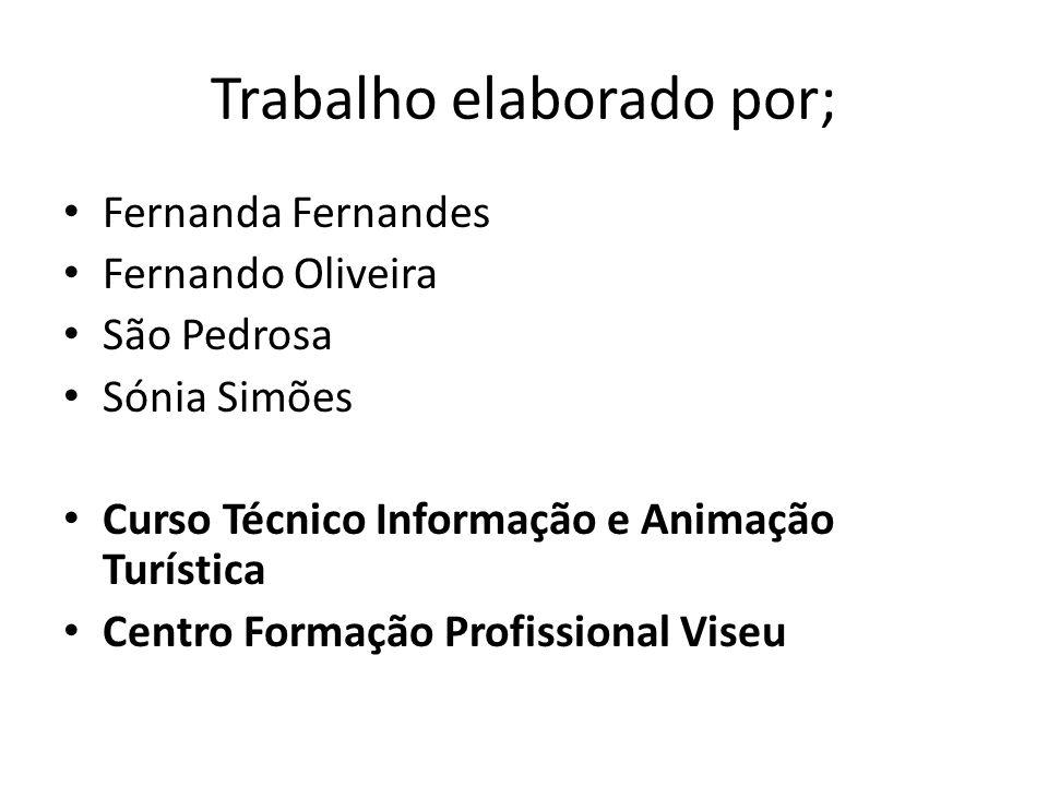 Trabalho elaborado por; Fernanda Fernandes Fernando Oliveira São Pedrosa Sónia Simões Curso Técnico Informação e Animação Turística Centro Formação Pr