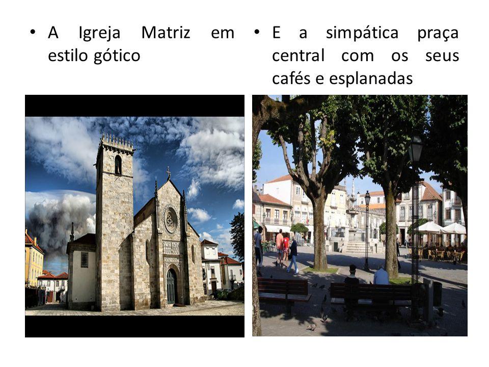 A Igreja Matriz em estilo gótico E a simpática praça central com os seus cafés e esplanadas
