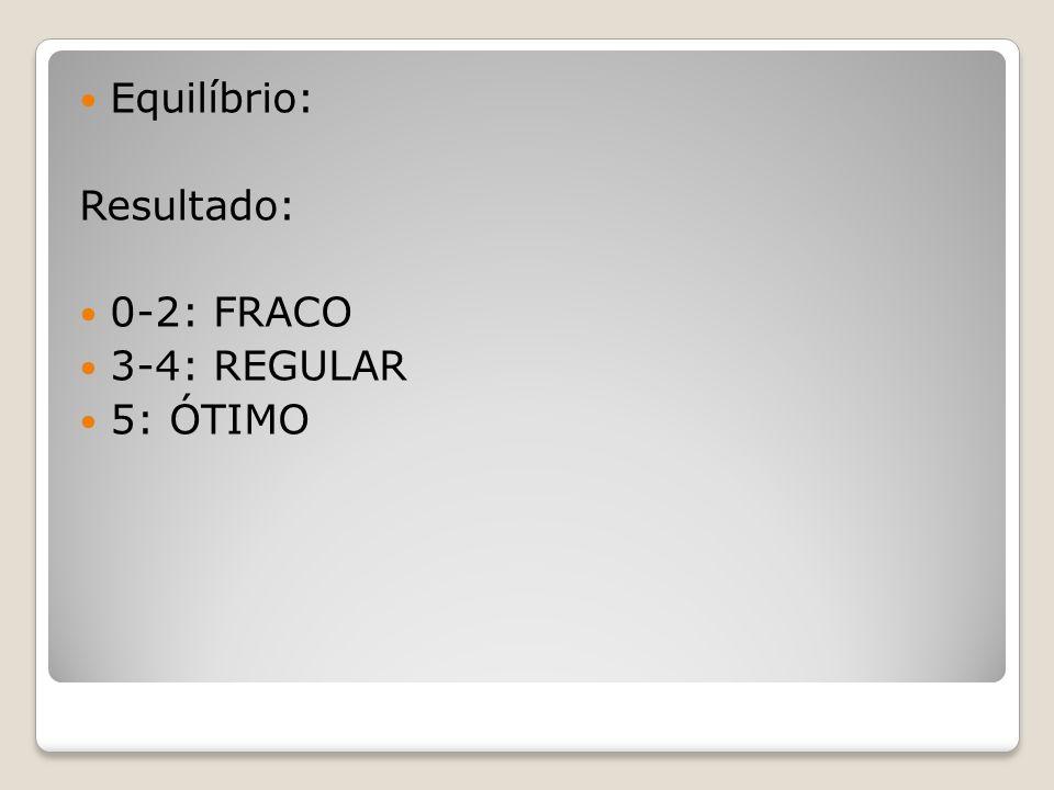 Flexibilidade: Resultado: >15 cm: FRACO 14-10 cm: REGULAR 10-0 cm: ÓTIMO