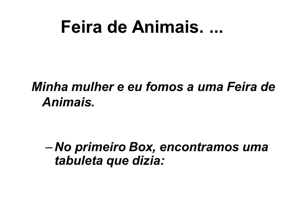 Feira de Animais.... –No primeiro Box, encontramos uma tabuleta que dizia: Minha mulher e eu fomos a uma Feira de Animais.