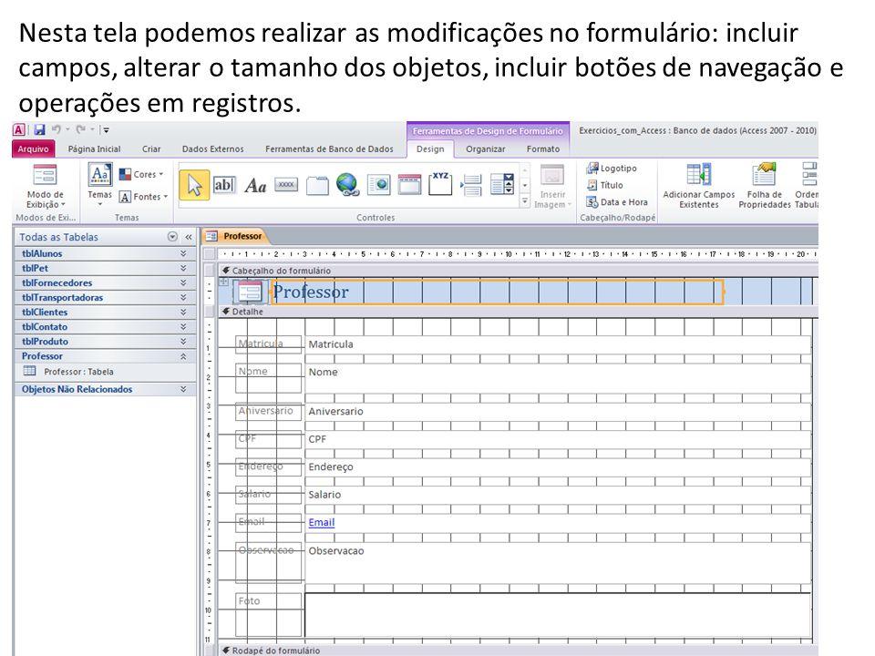 Nesta tela podemos realizar as modificações no formulário: incluir campos, alterar o tamanho dos objetos, incluir botões de navegação e operações em r
